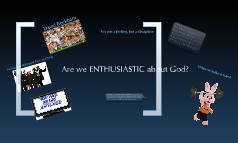 Are we ENTHUSIASTIC about God?