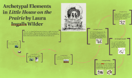 Copy of Archetypal Elements in Little House on the Prairie by Laura