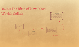 04.06: The Birth of New Ideas:           Worlds Collide