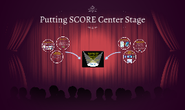 Putting SCORE Center Stage