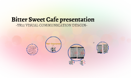 Bitter Sweet Cafe presentation