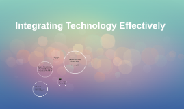 Integrating Technology Effectively