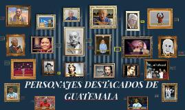 PERSONAJES DESTACADOS DE GUATEMALA