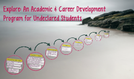 Explore: An Academic & Career Development Program for Undecl