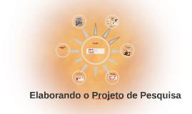Copy of Elaborando o Projeto de Pesquisa