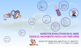 ASPECTOS EVOLUTIVOS EN EL BEBÉ: DESDE EL NACIMIENTO HASTA LO