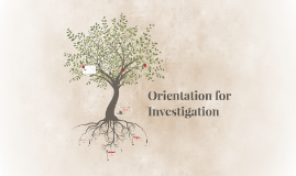 Orientation for investigation