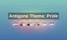 Copy of Antigone Theme: Pride