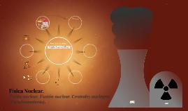 Física Nuclear: Fusión y Fisión nuclear. Funcionamiento de p