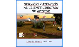 SERVICIO Y ATENCION AL CLIENTE CUESTION DE ACTITUD