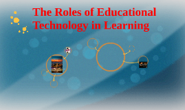 Copy of The Roles of Educational Technology in Learning