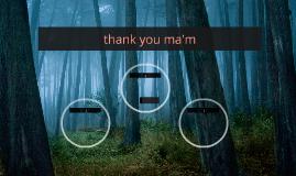 thank you ma'm