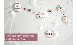 Help and play: Recycling while having fun.