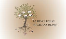LA REVOLUCIÓN MEXICANA DE 1910