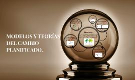 MODELOS Y TEORÍAS DEL CAMBIO PLANIFICADO.