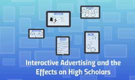 Interactive Advertising and the Effects on High Scholars
