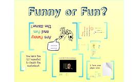 Copy of Funny or Fun?