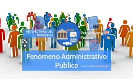 Fenómeno Administrativo Público