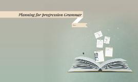 Planning for progression Grammar