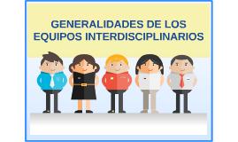 GENERALIDADES DE LOS EQUIPOS INTERDISCIPLINARIOS
