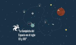 """""""La Conquista del Espacio en el siglo XX y XXI"""""""