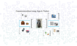 Communication Long Ago & Today
