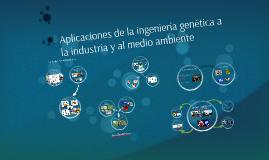 Aplicaciones de la ingeniería genética a la industria y al m