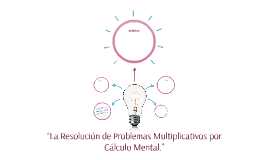 """""""La Resolución de Problemas Multiplicativos por Cálculo Ment"""
