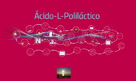 ÁCIDO POLI-L-LÁCTICO
