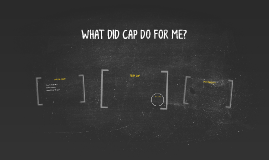 WHAT DID CAP DO FOR ME?