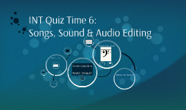INT Quiz Time 6: Songs, Sound & Audio Editing