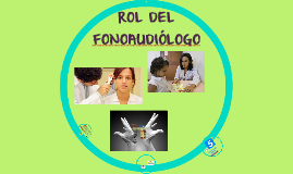 ROL DEL FONOAUDIOLOGO