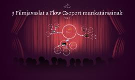 3 Filmjavaslat a Flow Csoport munkatársainak
