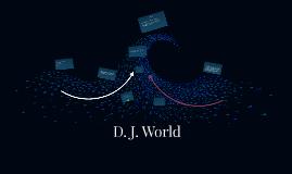 D. J. World