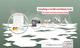 Everything is Terrible and Nobody Cares: The Present and Future of Climate Change