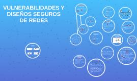 VULNERABILIDADES Y DISEÑOS SEGUROS DE REDES