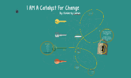 I Am A Catalyst For Change