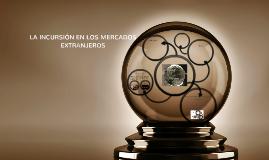 Copy of La Incursion En Los Mercados Extranjeros