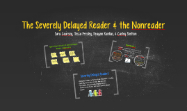 The Severely Delayed Reader & the Nonreader