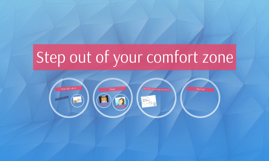 Stepping out of the comfort zone