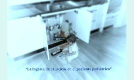 2ª La ingesta de cáusticos en el paciente pediátrico