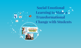 Social Emotional Learning to Make a Transformational Change