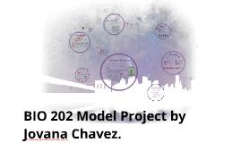 BIO 202 Model Project by Jovana Chavez.