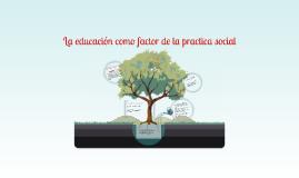 La educacion como factor de la practica social