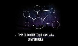 TIPOS DE CORRIENTES EN LA COMPUTADORA