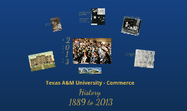 Texas A&M University - Commerce History: 1889 to 2013