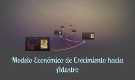 Copy of Modelo Económico de Crecimiento hacia adentro