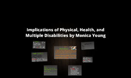 Copy of Copy of Implications of Physical, Health, and Multiple Disabilities