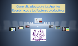 Generalidades sobre los Agentes Econòmicos y los Factores pr