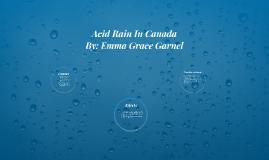 Acid Rain In Canada by Emma Grace Garnel